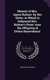 Memoir of Mrs. Agnes Bulmer. by Her Sister. to Which Is Subjoined Mrs. Bulmer's Poem 'Man the Offspring of Divine Benevolence' by Anne Ross Collinson image