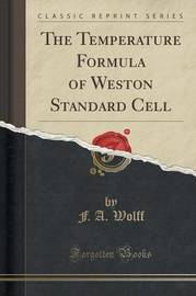 The Temperature Formula of Weston Standard Cell (Classic Reprint) by F a Wolff image