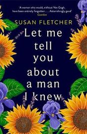 Let Me Tell You About A Man I Knew by Susan Fletcher image