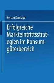 Erfolgreiche Markteintrittsstrategien Im Konsumguterbereich by Kerstin Kamlage