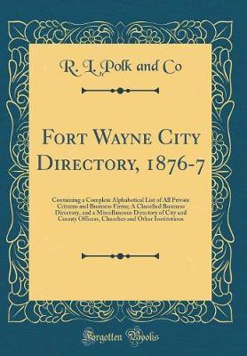 Fort Wayne City Directory, 1876-7 by R L Polk and Co