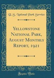 Yellowstone National Park, August Monthly Report, 1921 (Classic Reprint) by U S National Park Service