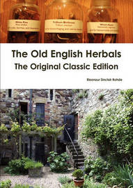 The Old English Herbals - The Original Classic Edition by Eleanour Sinclair Rohde
