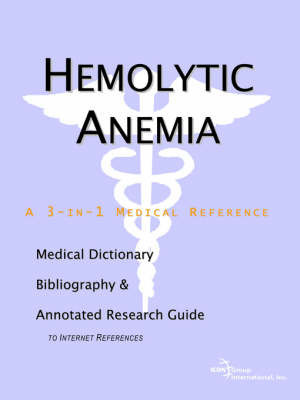 Hemolytic Anemia - A Medical Dictionary, Bibliography, and Annotated Research Guide to Internet References by ICON Health Publications