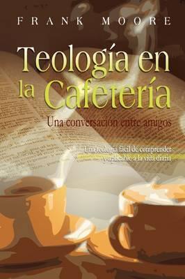 Teologia En La Cafeteria (Spanish by Frank Moore