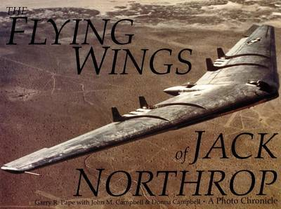 The Flying Wings of Jack Northrop by Garry R. Pape image