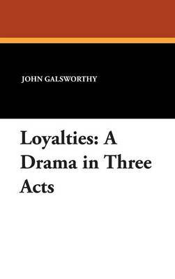 Loyalties: A Drama in Three Acts by John Galsworthy, Sir image