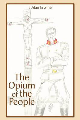 The Opium of the People by J. Alan Erwine image