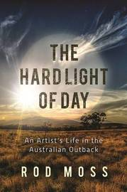 The Hard Light of Day by Rod Moss