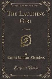 The Laughing Girl by Robert William Chambers