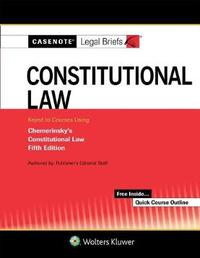 Casenote Legal Briefs for Constitutional Law Keyed to Chemerinsky by Casenote Legal Briefs