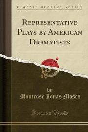 Representative Plays by American Dramatists (Classic Reprint) by Montrose Jonas Moses