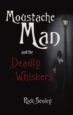 Moustache Man: The Deadly Whiskers by Rick Senley image