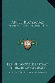 Apple Blossoms: Verses of Two Children (1878) by Dora Read Goodale