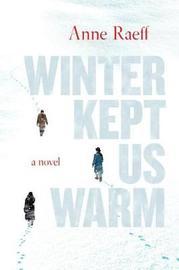 Winter Kept Us Warm by Anne Raeff