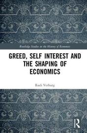 Greed, Self Interest and the Shaping of Economics by Rudi Verburg