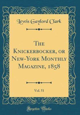 The Knickerbocker, or New-York Monthly Magazine, 1858, Vol. 51 (Classic Reprint) by Lewis Gaylord Clark image