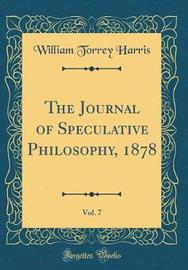 The Journal of Speculative Philosophy, 1878, Vol. 7 (Classic Reprint) by William Torrey Harris