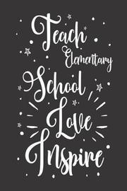Teach Elementary School Love Inspire by Creative Juices Publishing