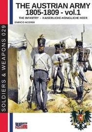The Austrian Army 1805-1809 - Vol. 1 by Enrico Acerbi