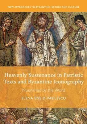Heavenly Sustenance in Patristic Texts and Byzantine Iconography by Elena Ene D-Vasilescu image