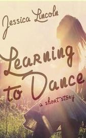 Learning to Dance by Jessica Lincoln