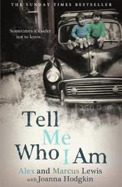 Tell Me Who I Am: Sometimes it's Safer Not to Know by Alex And Marcus Lewis