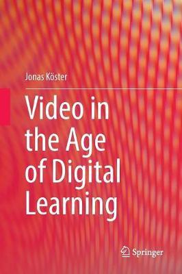 Video in the Age of Digital Learning by Jonas Koester