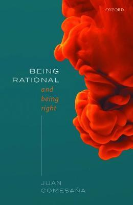 Being Rational and Being Right by Juan Comesana