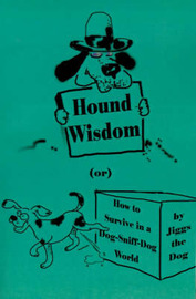 Hound Wisdom: Or How to Survive in a Dog-Sniff-Dog World by Jiggs the Dog image