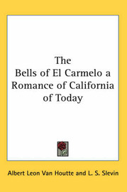 The Bells of El Carmelo a Romance of California of Today by Albert Leon Van Houtte image