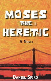 Moses the Heretic: A Novel by Daniel Spiro image