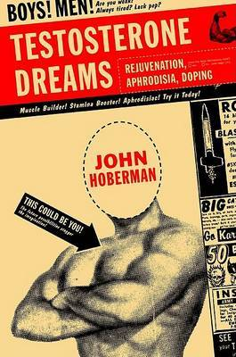 Testosterone Dreams: Rejuvenation, Aphrodisia, Doping by John M Hoberman image
