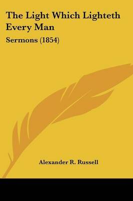 The Light Which Lighteth Every Man: Sermons (1854) by Alexander R Russell image