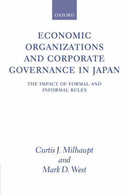Economic Organizations and Corporate Governance in Japan: The Impact of Formal and Informal Rules by Curtis J Milhaupt