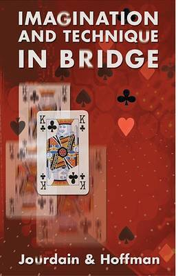 Imagination and Technique in Bridge: How to Succeed That Extra 10 Per Cent of the Time by Patrick Jourdain