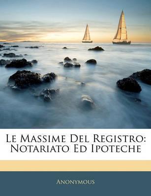 Le Massime del Registro: Notariato Ed Ipoteche by * Anonymous