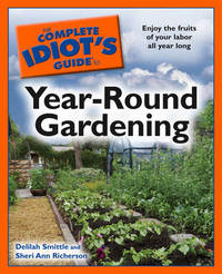 The Complete Idiot's Guide to Year-Round Gardening by Delilah Smittle image