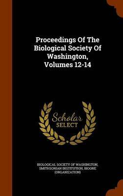 Proceedings of the Biological Society of Washington, Volumes 12-14 by Smithsonian Institution