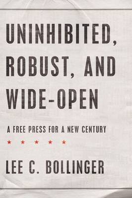 Uninhibited, Robust, and Wide-Open by Lee C Bollinger image