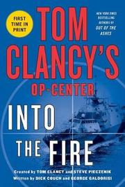 Tom Clancys Op-Center: Into the Fire by Dick Couch