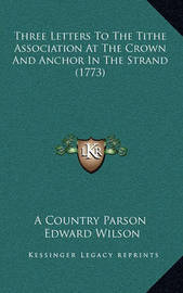 Three Letters to the Tithe Association at the Crown and Anchor in the Strand (1773) by Edward Wilson