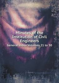 Minutes of the Institution of Civil Engineers General Index Volumes 21 to 30 by Institution of Civil Engineers