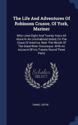 The Life and Adventures of Robinson Crusoe, of York, Mariner by Daniel Defoe