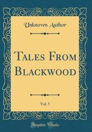 Tales from Blackwood, Vol. 5 (Classic Reprint) by Unknown Author image
