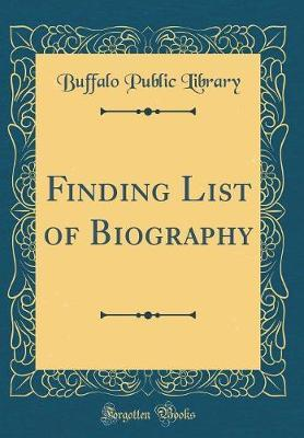 Finding List of Biography (Classic Reprint) by Buffalo Public Library