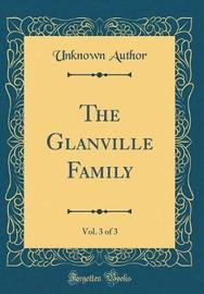 The Glanville Family, Vol. 3 of 3 (Classic Reprint) by Unknown Author image