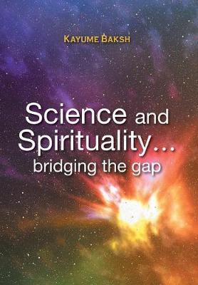 Science and Spirituality... bridging the gap by Kayume Baksh image