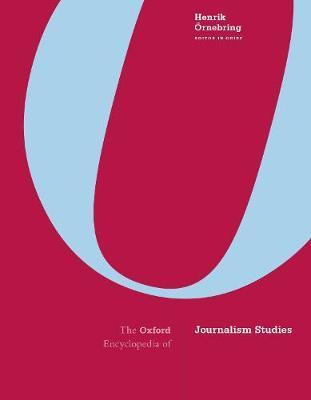 The Oxford Encyclopedia of Journalism Studies