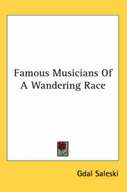 Famous Musicians of a Wandering Race by Gdal Saleski